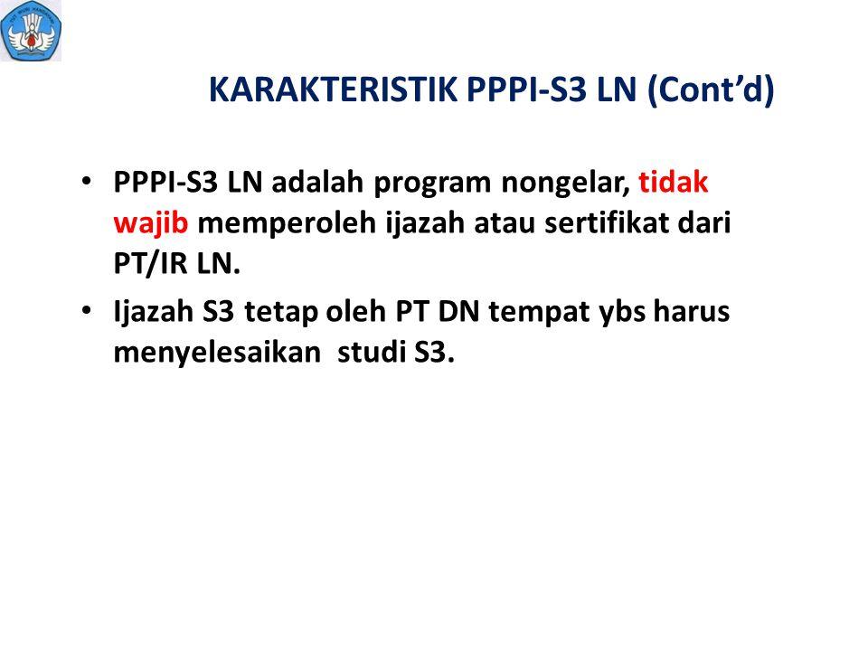 KARAKTERISTIK PPPI-S3 LN (Cont'd) PPPI-S3 LN adalah program nongelar, tidak wajib memperoleh ijazah atau sertifikat dari PT/IR LN. Ijazah S3 tetap ole