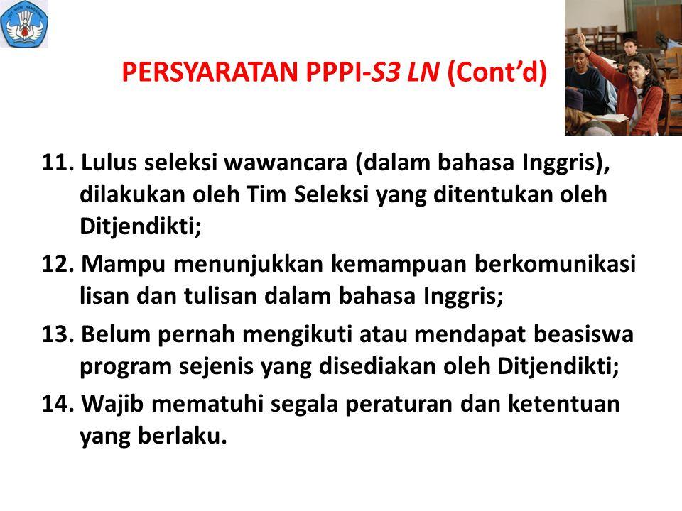 PERSYARATAN PPPI-S3 LN (Cont'd) 11. Lulus seleksi wawancara (dalam bahasa Inggris), dilakukan oleh Tim Seleksi yang ditentukan oleh Ditjendikti; 12. M