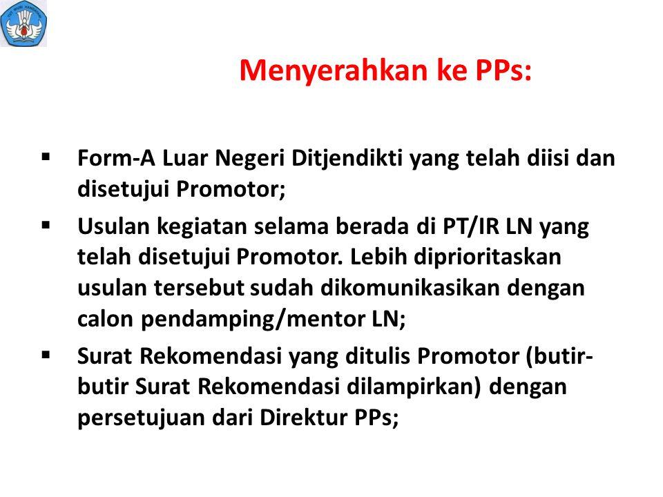 Menyerahkan ke PPs:  Form-A Luar Negeri Ditjendikti yang telah diisi dan disetujui Promotor;  Usulan kegiatan selama berada di PT/IR LN yang telah d