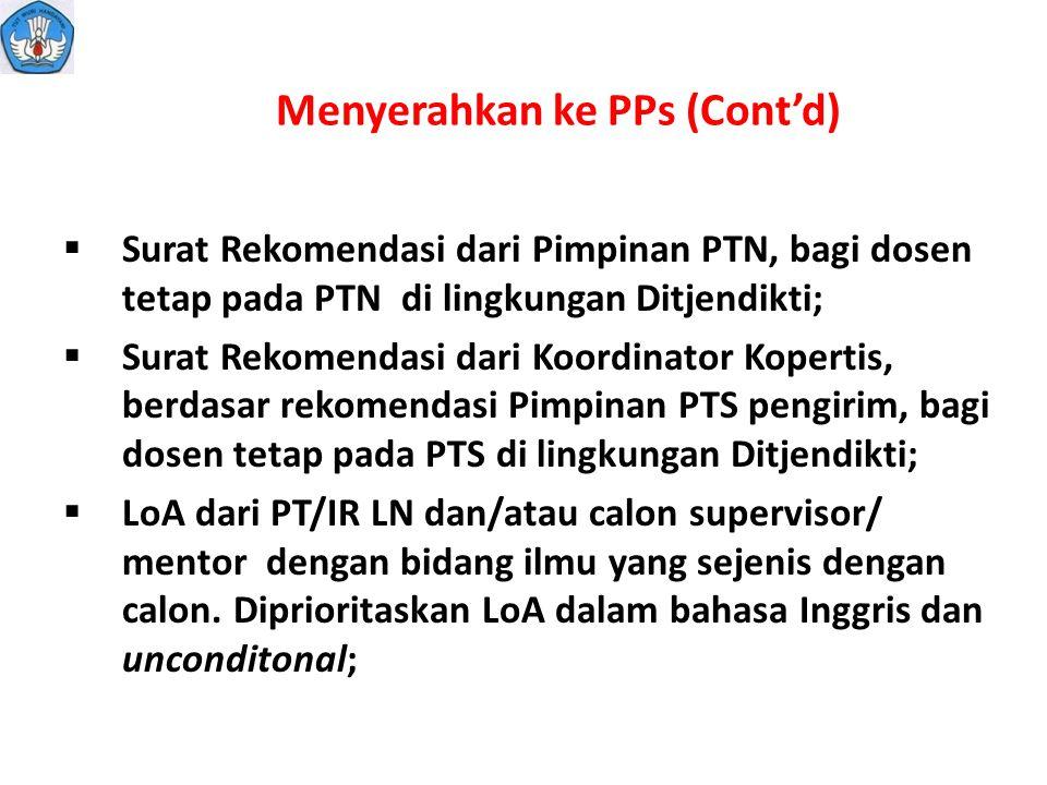 Menyerahkan ke PPs (Cont'd)  Surat Rekomendasi dari Pimpinan PTN, bagi dosen tetap pada PTN di lingkungan Ditjendikti;  Surat Rekomendasi dari Koord