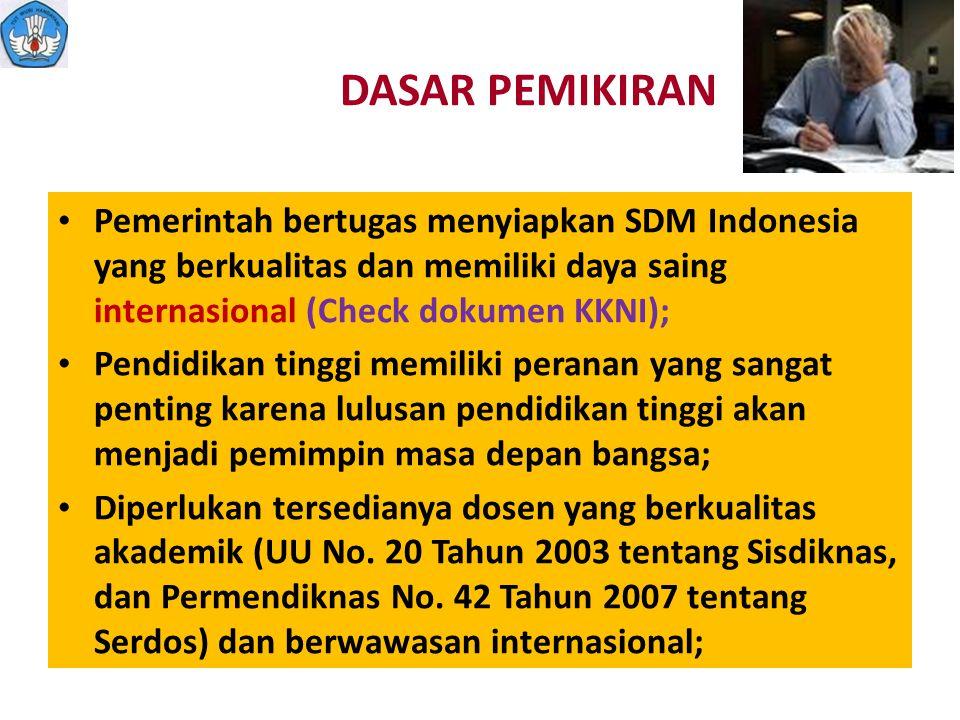 DASAR PEMIKIRAN Pemerintah bertugas menyiapkan SDM Indonesia yang berkualitas dan memiliki daya saing internasional (Check dokumen KKNI); Pendidikan t