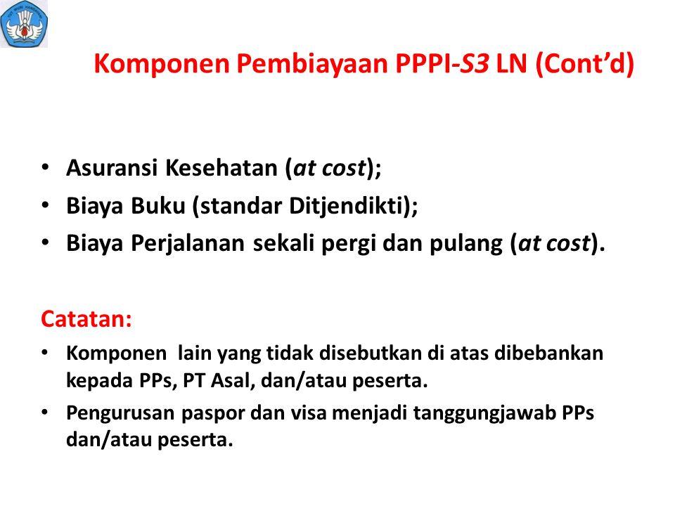 Komponen Pembiayaan PPPI-S3 LN (Cont'd) Asuransi Kesehatan (at cost); Biaya Buku (standar Ditjendikti); Biaya Perjalanan sekali pergi dan pulang (at c