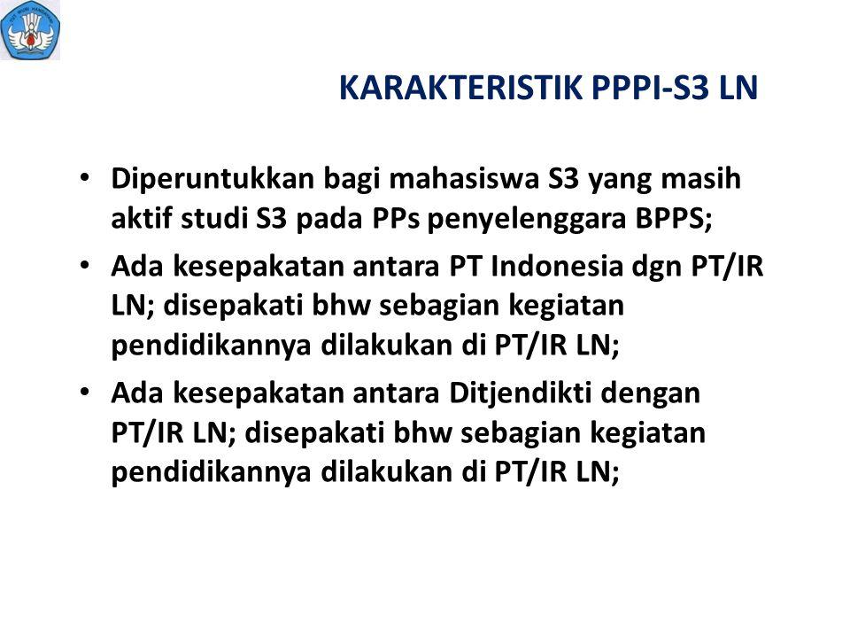 KARAKTERISTIK PPPI-S3 LN Diperuntukkan bagi mahasiswa S3 yang masih aktif studi S3 pada PPs penyelenggara BPPS; Ada kesepakatan antara PT Indonesia dg