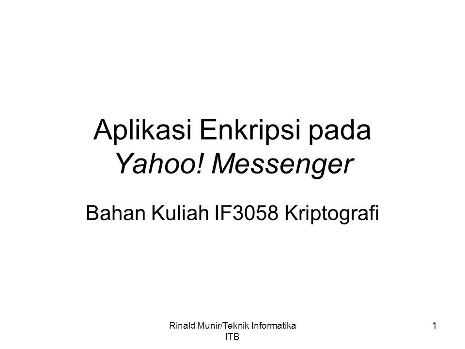 1 Aplikasi Enkripsi pada Yahoo! Messenger Bahan Kuliah IF3058 Kriptografi Rinald Munir/Teknik Informatika ITB
