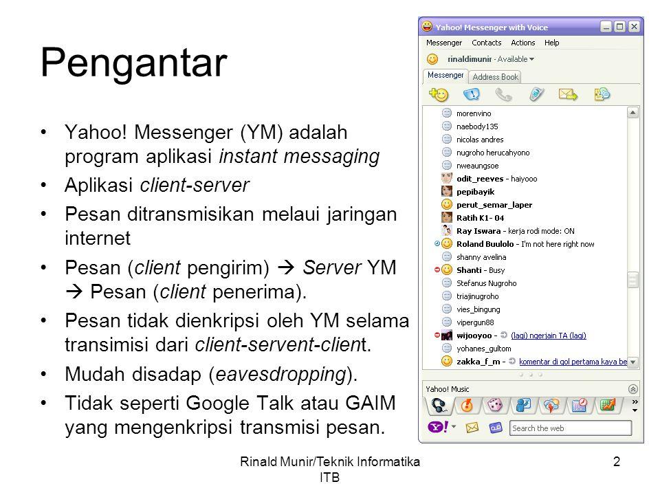 2 Pengantar Yahoo! Messenger (YM) adalah program aplikasi instant messaging Aplikasi client-server Pesan ditransmisikan melaui jaringan internet Pesan