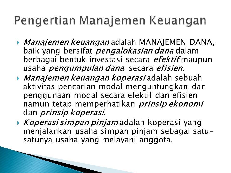 Manajemen keuangan adalah MANAJEMEN DANA, baik yang bersifat pengalokasian dana dalam berbagai bentuk investasi secara efektif maupun usaha pengumpu
