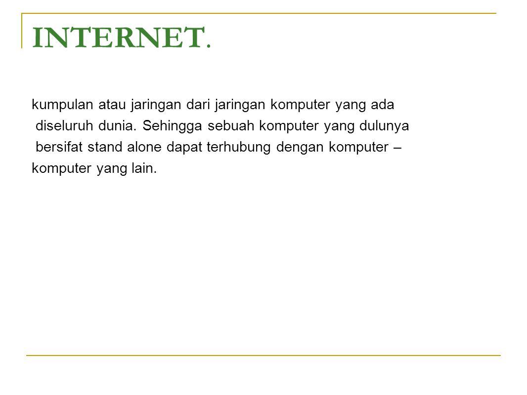 INTERNET.kumpulan atau jaringan dari jaringan komputer yang ada diseluruh dunia.