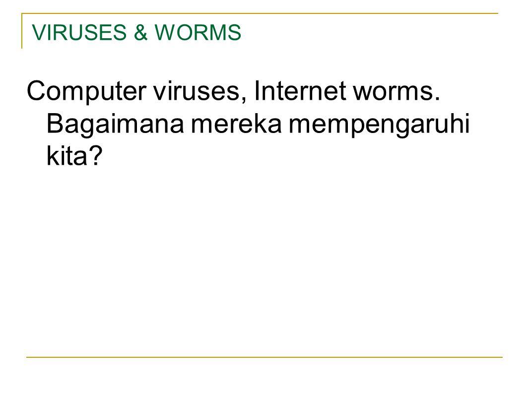 VIRUSES & WORMS Computer viruses, Internet worms. Bagaimana mereka mempengaruhi kita