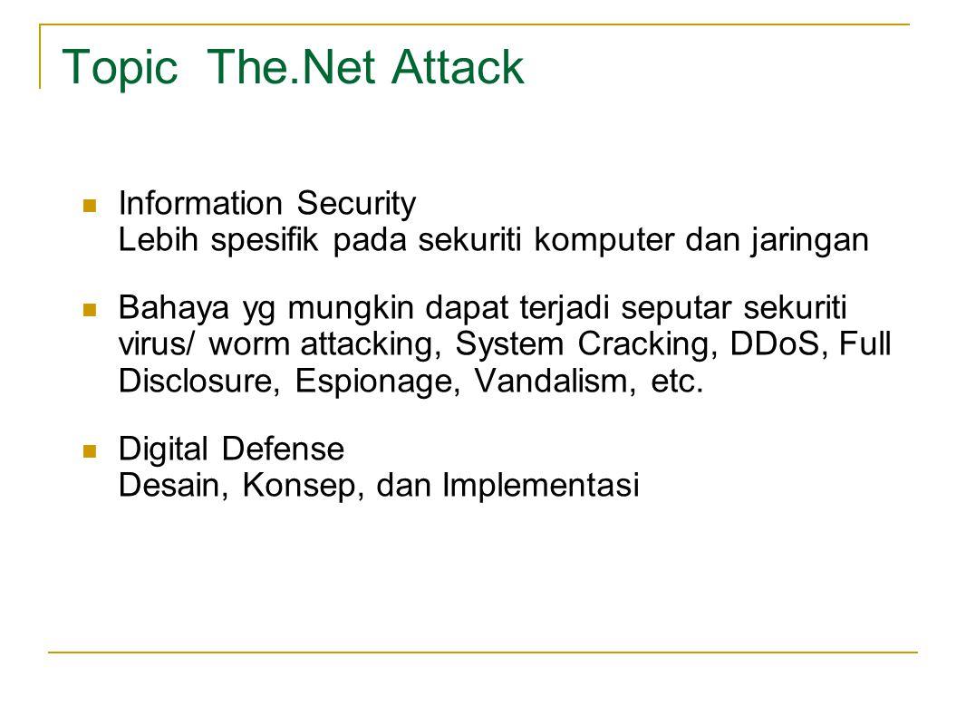 Information Security Lebih spesifik pada sekuriti komputer dan jaringan Bahaya yg mungkin dapat terjadi seputar sekuriti virus/ worm attacking, System Cracking, DDoS, Full Disclosure, Espionage, Vandalism, etc.