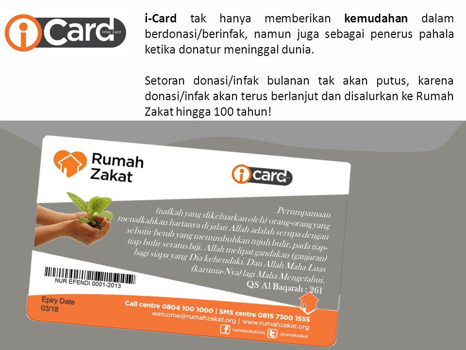 i-Card tak hanya memberikan kemudahan dalam berdonasi/berinfak, namun juga sebagai penerus pahala ketika donatur meninggal dunia. Setoran donasi/infak