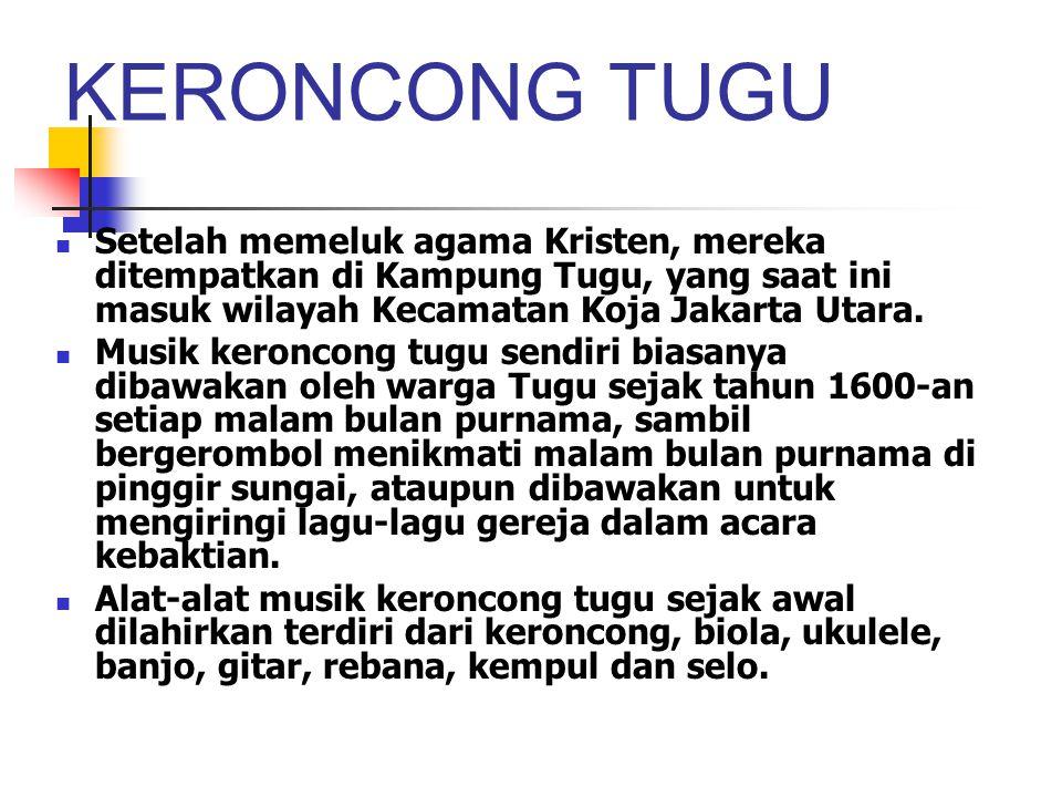 KERONCONG TUGU Setelah memeluk agama Kristen, mereka ditempatkan di Kampung Tugu, yang saat ini masuk wilayah Kecamatan Koja Jakarta Utara.