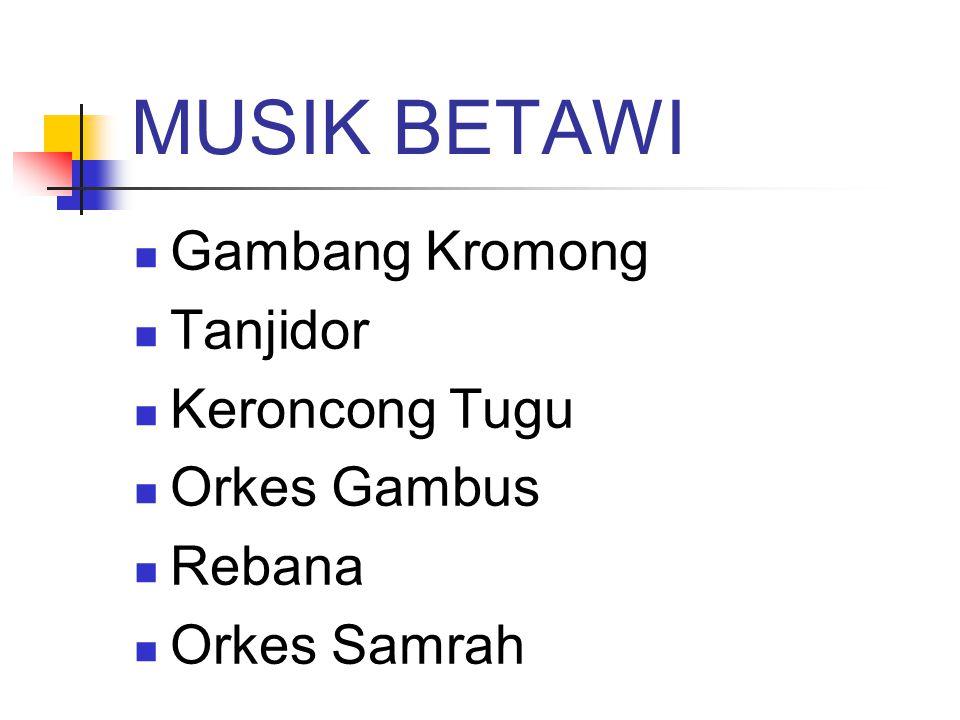 MUSIK BETAWI Gambang Kromong Tanjidor Keroncong Tugu Orkes Gambus Rebana Orkes Samrah