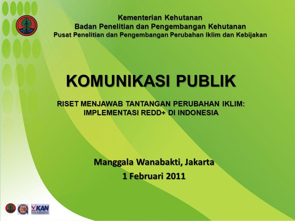 Manggala Wanabakti, Jakarta 1 Februari 2011 KOMUNIKASI PUBLIK RISET MENJAWAB TANTANGAN PERUBAHAN IKLIM: IMPLEMENTASI REDD+ DI INDONESIA Kementerian Kehutanan Badan Penelitian dan Pengembangan Kehutanan Pusat Penelitian dan Pengembangan Perubahan Iklim dan Kebijakan