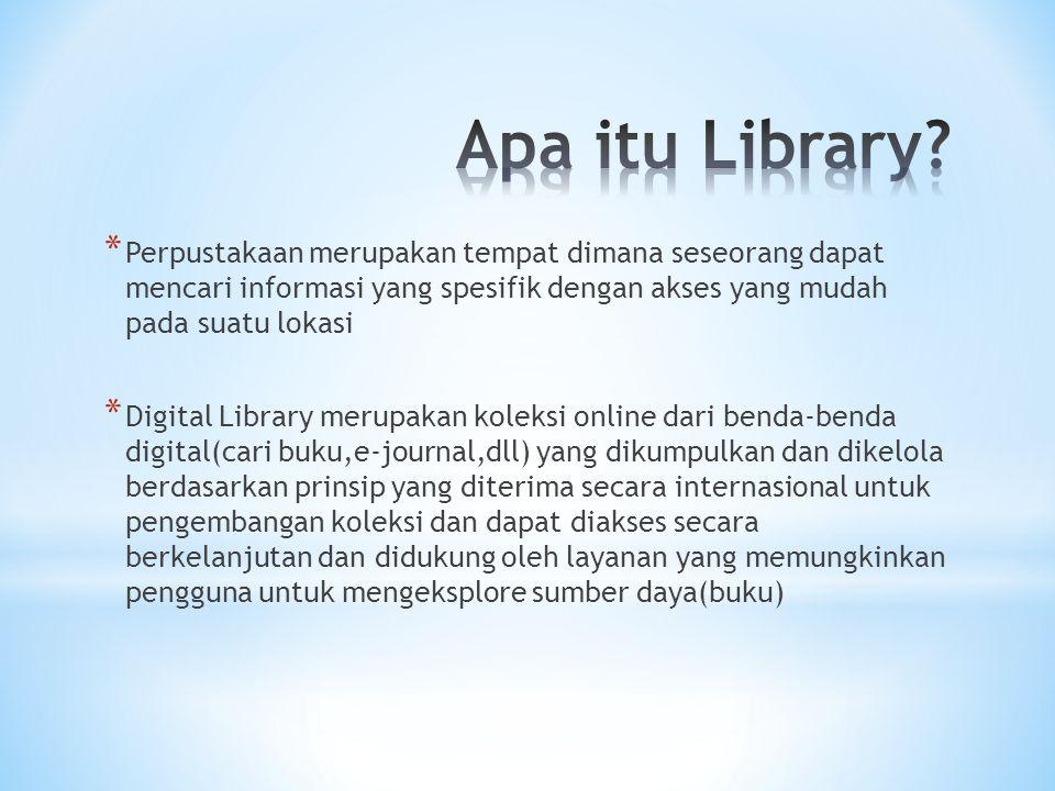 * Perpustakaan merupakan tempat dimana seseorang dapat mencari informasi yang spesifik dengan akses yang mudah pada suatu lokasi * Digital Library mer