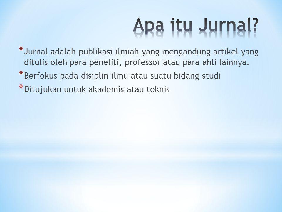 * Jurnal adalah publikasi ilmiah yang mengandung artikel yang ditulis oleh para peneliti, professor atau para ahli lainnya. * Berfokus pada disiplin i