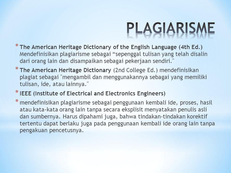 """* The American Heritage Dictionary of the English Language (4th Ed.) Mendefinisikan plagiarisme sebagai """"sepenggal tulisan yang telah disalin dari ora"""