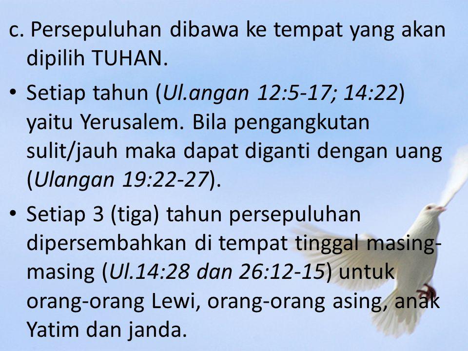 c.Persepuluhan dibawa ke tempat yang akan dipilih TUHAN.