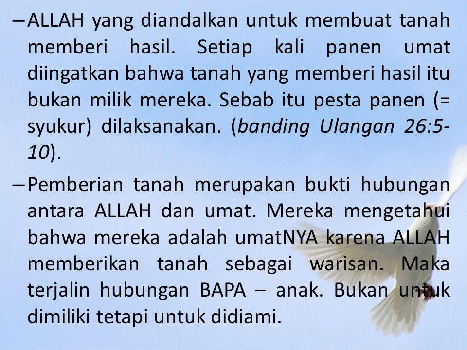 – ALLAH yang diandalkan untuk membuat tanah memberi hasil.