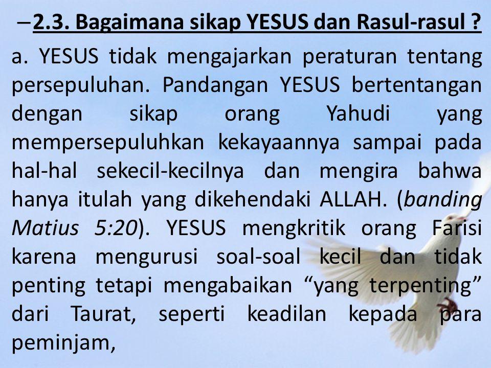 – 2.3.Bagaimana sikap YESUS dan Rasul-rasul . a.