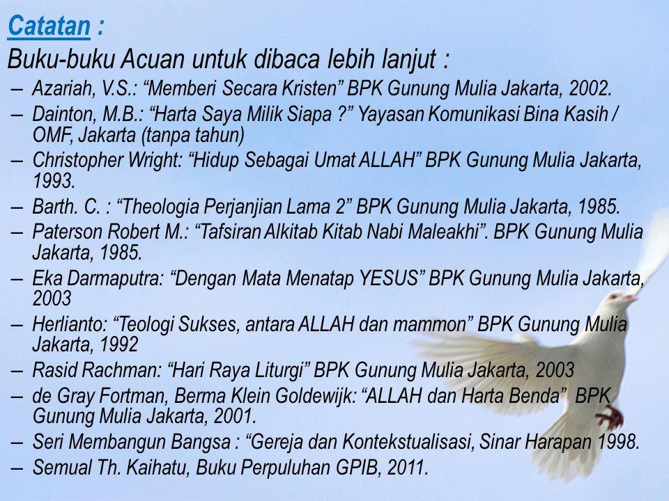 Catatan : Buku-buku Acuan untuk dibaca lebih lanjut : – Azariah, V.S.: Memberi Secara Kristen BPK Gunung Mulia Jakarta, 2002.