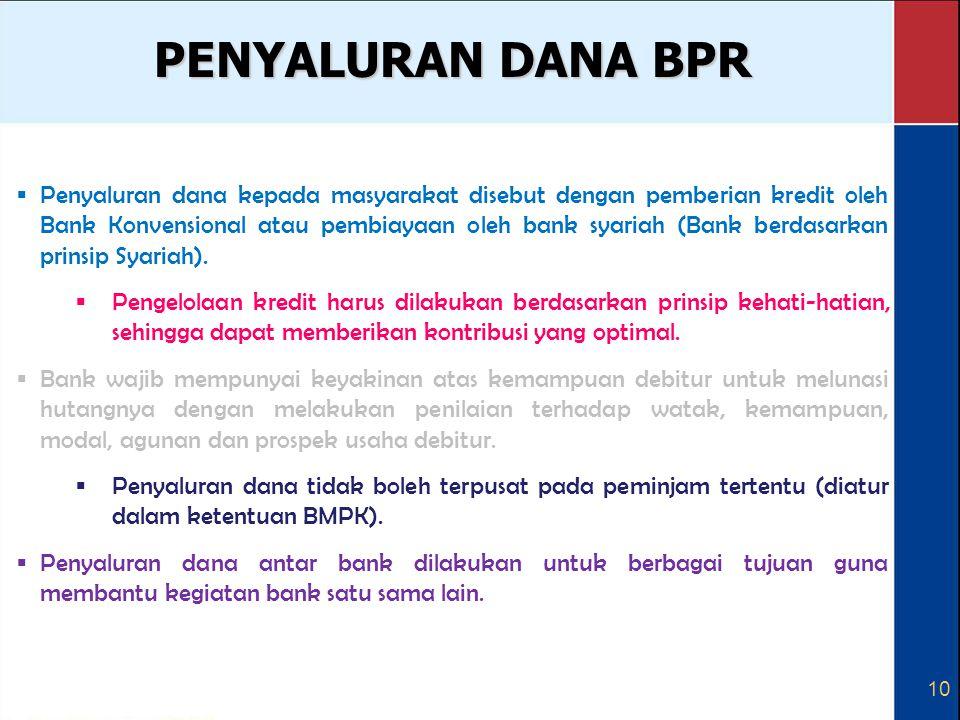 10 PENYALURAN DANA BPR  Penyaluran dana kepada masyarakat disebut dengan pemberian kredit oleh Bank Konvensional atau pembiayaan oleh bank syariah (B
