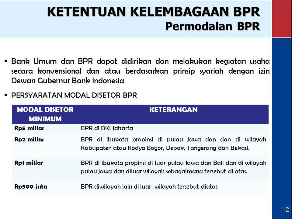 12 KETENTUAN KELEMBAGAAN BPR Permodalan BPR  Bank Umum dan BPR dapat didirikan dan melakukan kegiatan usaha secara konvensional dan atau berdasarkan