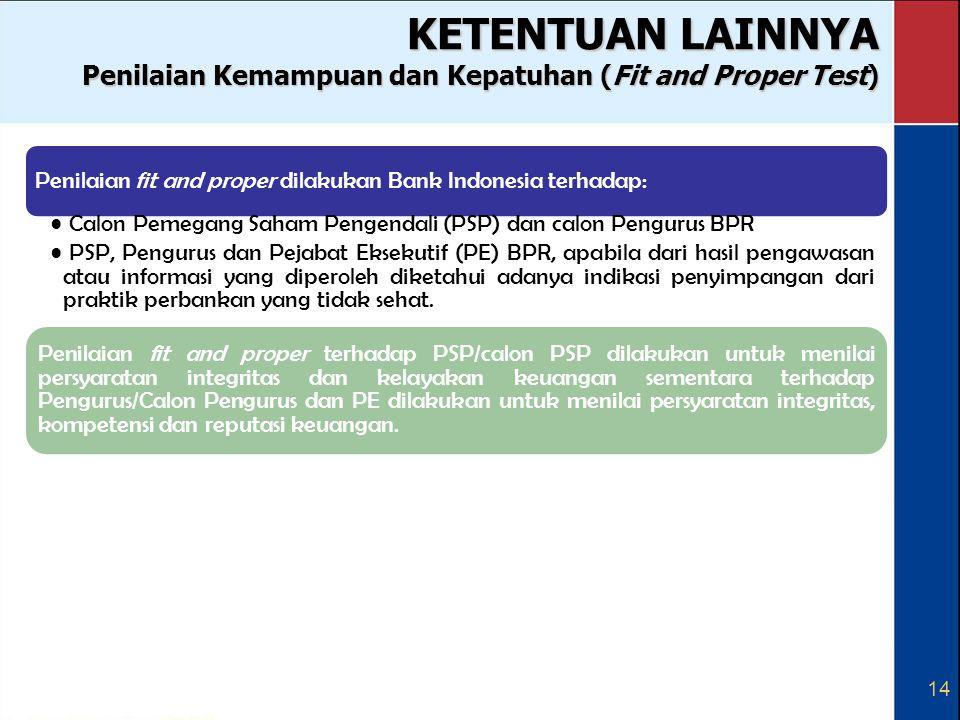 14 KETENTUAN LAINNYA Penilaian Kemampuan dan Kepatuhan (Fit and Proper Test) Penilaian fit and proper dilakukan Bank Indonesia terhadap: Calon Pemegan