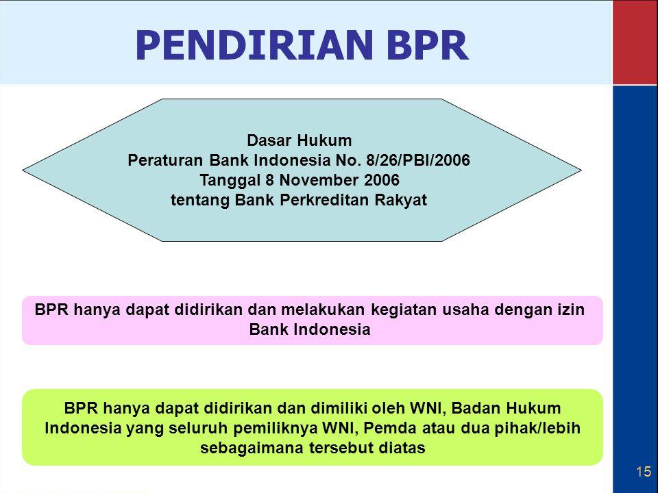15 BPR hanya dapat didirikan dan dimiliki oleh WNI, Badan Hukum Indonesia yang seluruh pemiliknya WNI, Pemda atau dua pihak/lebih sebagaimana tersebut