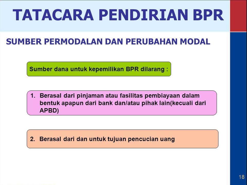 18 Sumber dana untuk kepemilikan BPR dilarang : 1.Berasal dari pinjaman atau fasilitas pembiayaan dalam bentuk apapun dari bank dan/atau pihak lain(ke
