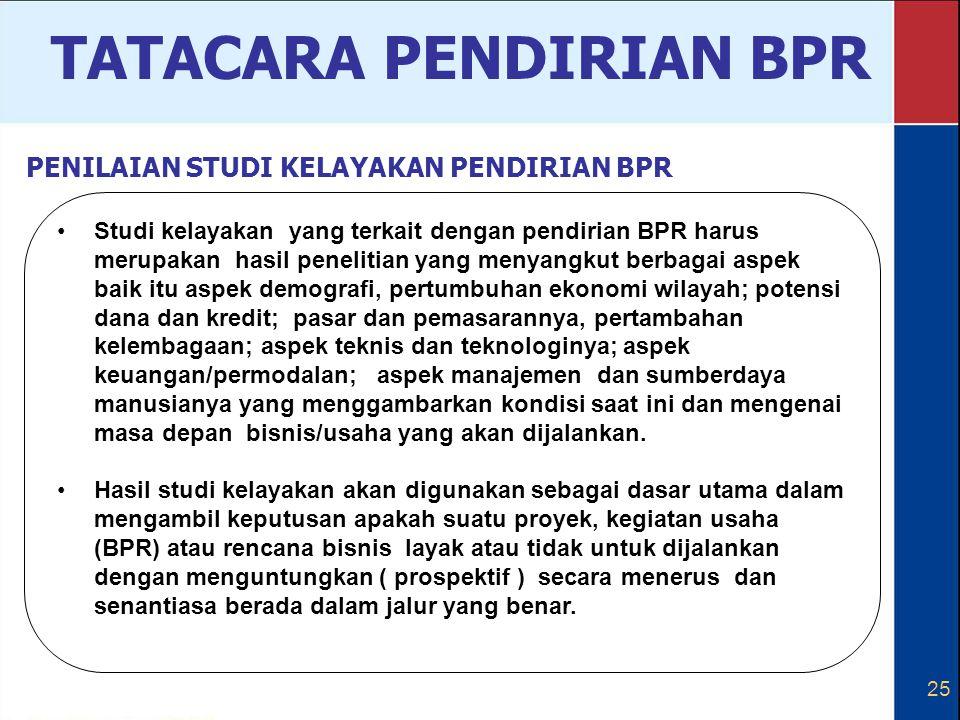 25 Studi kelayakan yang terkait dengan pendirian BPR harus merupakan hasil penelitian yang menyangkut berbagai aspek baik itu aspek demografi, pertumb