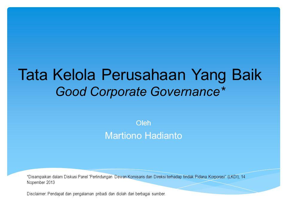 """Tata Kelola Perusahaan Yang Baik Good Corporate Governance* Oleh Martiono Hadianto *Disampaikan dalam Diskusi Panel """"Perlindungan Dewan Komisaris dan"""