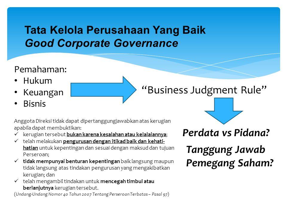 """Pemahaman: Hukum Keuangan Bisnis """"Business Judgment Rule"""" Tata Kelola Perusahaan Yang Baik Good Corporate Governance Anggota Direksi tidak dapat diper"""