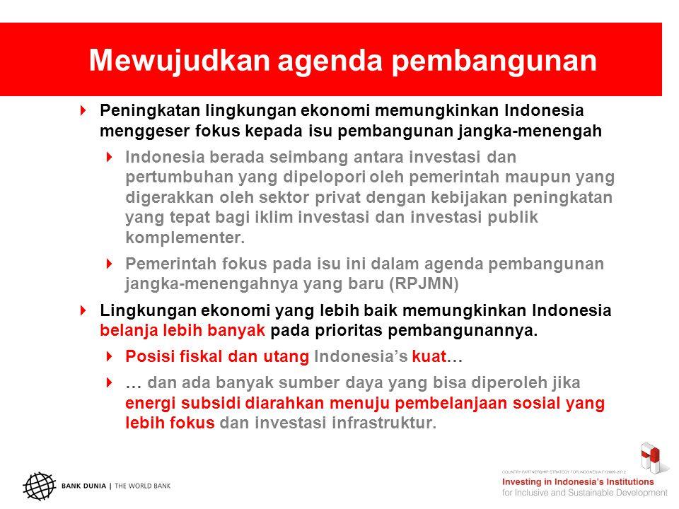 Mewujudkan agenda pembangunan  Peningkatan lingkungan ekonomi memungkinkan Indonesia menggeser fokus kepada isu pembangunan jangka-menengah  Indonesia berada seimbang antara investasi dan pertumbuhan yang dipelopori oleh pemerintah maupun yang digerakkan oleh sektor privat dengan kebijakan peningkatan yang tepat bagi iklim investasi dan investasi publik komplementer.