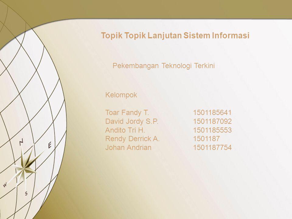 Kelompok Toar Fandy T.1501185641 David Jordy S.P.1501187092 Andito Tri H.1501185553 Rendy Derrick A.1501187 Johan Andrian1501187754 Topik Topik Lanjutan Sistem Informasi Pekembangan Teknologi Terkini