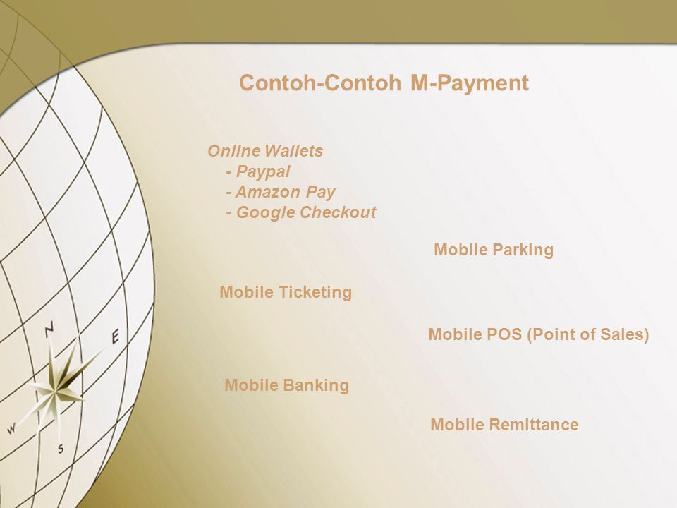 Contoh-Contoh M-Payment Online Wallets - Paypal - Amazon Pay - Google Checkout Mobile Parking Mobile Ticketing Mobile Banking Mobile POS (Point of Sales) Mobile Remittance