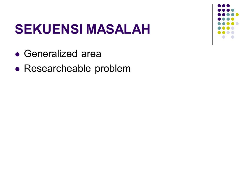 SEKUENSI MASALAH Generalized area Researcheable problem