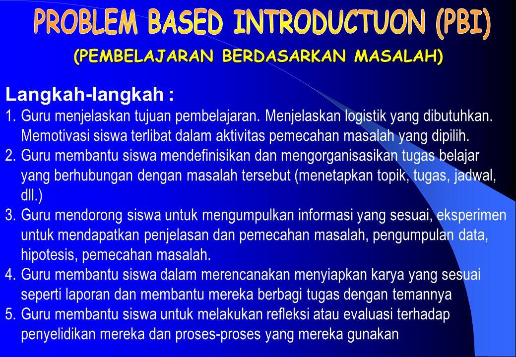(PEMBELAJARAN BERDASARKAN MASALAH) Langkah-langkah : 1.Guru menjelaskan tujuan pembelajaran.
