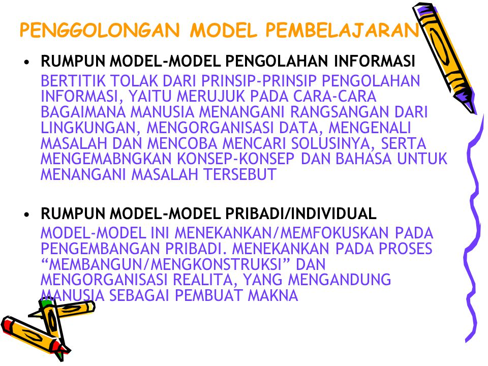 PEMODELAN Ada model yg bisa ditiru Model bisa berupa : cara mengoperasikan sesuatu, contoh karya tulis, cara menghafal bahasa inggris, cara mengerjakan sesuatu dsb Guru bukan satu-satunya model