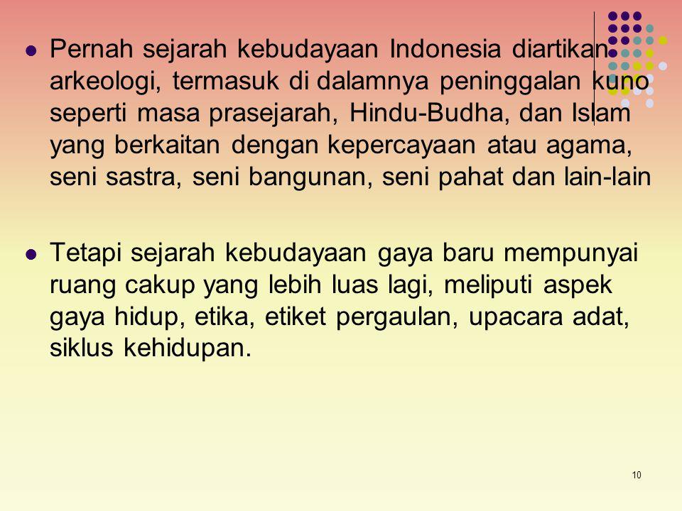 10 Pernah sejarah kebudayaan Indonesia diartikan arkeologi, termasuk di dalamnya peninggalan kuno seperti masa prasejarah, Hindu-Budha, dan Islam yang