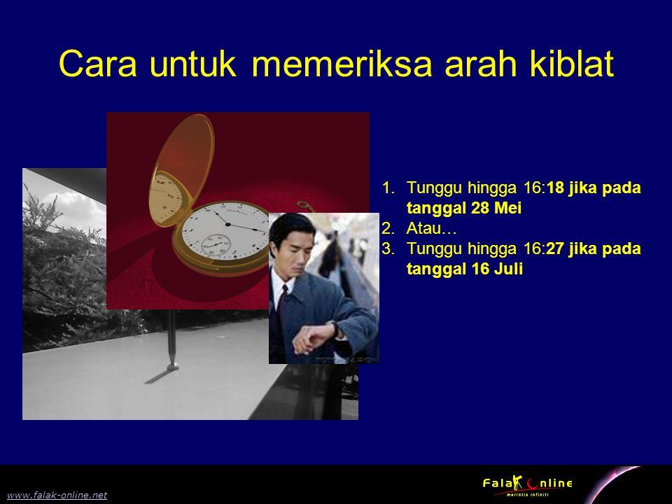 7 www.falak-online.net Cara untuk memeriksa arah kiblat 1.Tunggu hingga 16:18 jika pada tanggal 28 Mei 2.Atau… 3.Tunggu hingga 16:27 jika pada tanggal