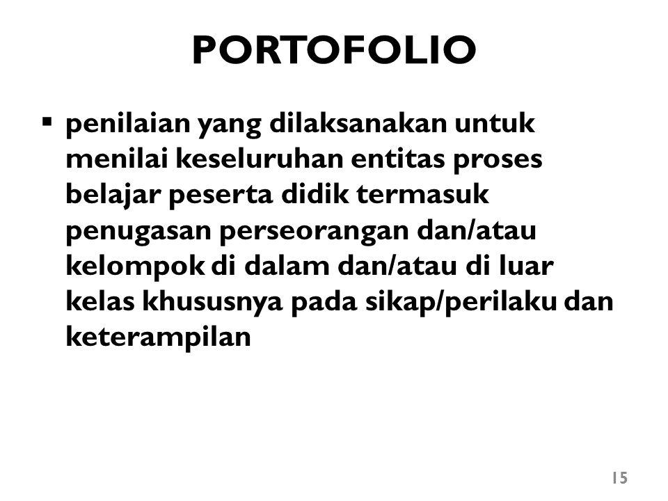 PORTOFOLIO  penilaian yang dilaksanakan untuk menilai keseluruhan entitas proses belajar peserta didik termasuk penugasan perseorangan dan/atau kelom
