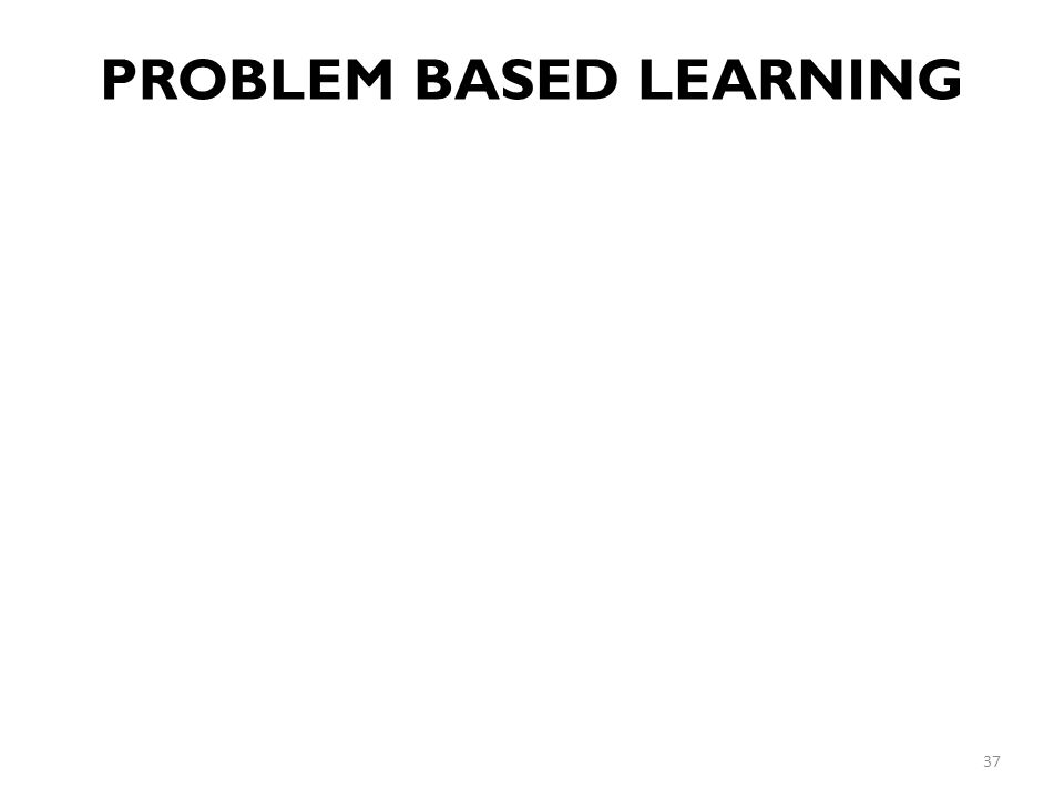 PROBLEM BASED LEARNING 37