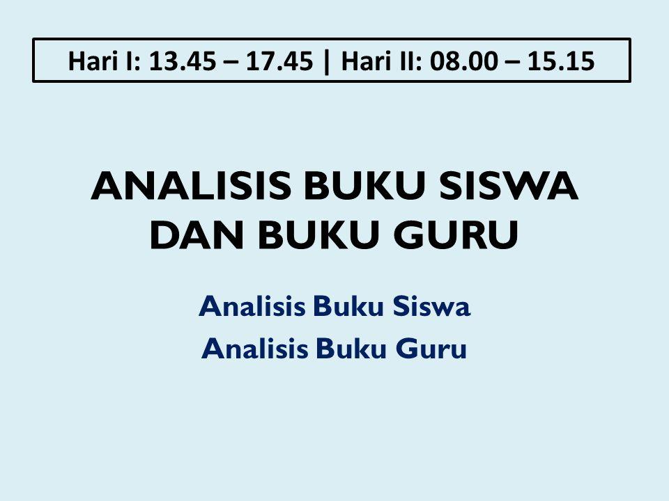 ANALISIS BUKU SISWA DAN BUKU GURU Analisis Buku Siswa Analisis Buku Guru Hari I: 13.45 – 17.45 | Hari II: 08.00 – 15.15