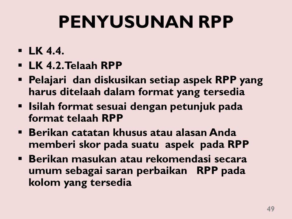 PENYUSUNAN RPP  LK 4.4.  LK 4.2. Telaah RPP  Pelajari dan diskusikan setiap aspek RPP yang harus ditelaah dalam format yang tersedia  Isilah forma