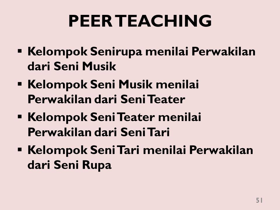 PEER TEACHING  Kelompok Senirupa menilai Perwakilan dari Seni Musik  Kelompok Seni Musik menilai Perwakilan dari Seni Teater  Kelompok Seni Teater