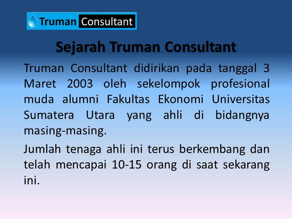 Sejarah Truman Consultant Truman Consultant didirikan pada tanggal 3 Maret 2003 oleh sekelompok profesional muda alumni Fakultas Ekonomi Universitas Sumatera Utara yang ahli di bidangnya masing-masing.