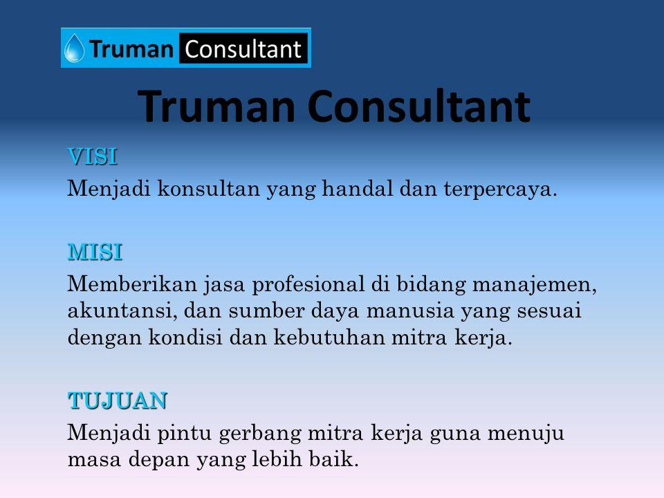 Truman Consultant VISI Menjadi konsultan yang handal dan terpercaya.MISI Memberikan jasa profesional di bidang manajemen, akuntansi, dan sumber daya manusia yang sesuai dengan kondisi dan kebutuhan mitra kerja.TUJUAN Menjadi pintu gerbang mitra kerja guna menuju masa depan yang lebih baik.