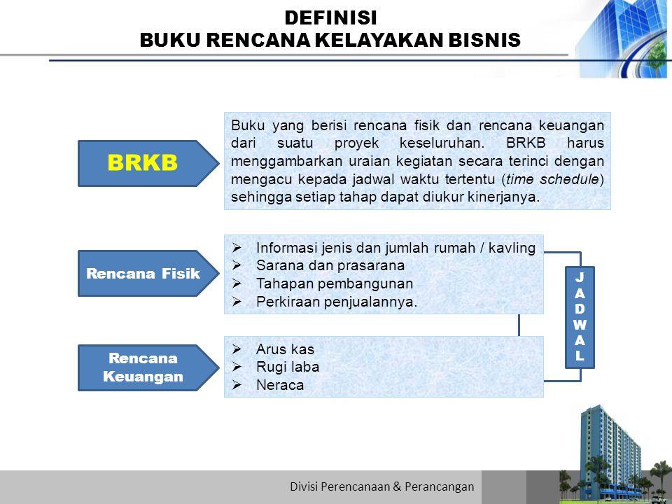 TUJUAN BRKB  Sebagai pedoman bagi pelaksanaan pembangunan dan pemasaran serta penggunaan anggaran biaya suatu proyek.