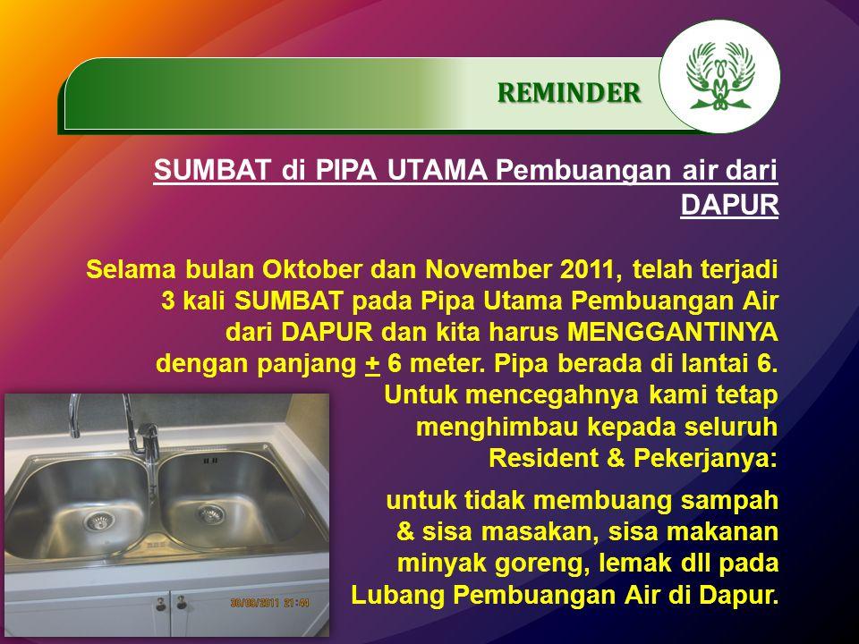 .…………… REMINDER SUMBAT di PIPA UTAMA Pembuangan air dari DAPUR Selama bulan Oktober dan November 2011, telah terjadi 3 kali SUMBAT pada Pipa Utama Pembuangan Air dari DAPUR dan kita harus MENGGANTINYA dengan panjang + 6 meter.