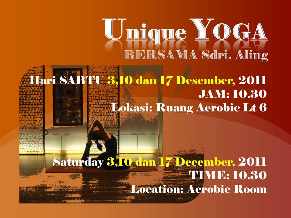 Hari SABTU 3,10 dan 17 Desember, 2011 JAM: 10.30 Lokasi: Ruang Aerobic Lt 6 Saturday 3,10 dan 17 December, 2011 TIME: 10.30 Location: Aerobic Room